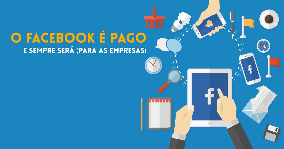 O Facebook é pago e sempre será (para as empresas)