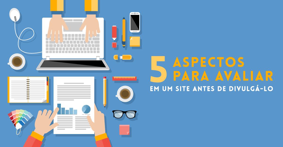 5 aspectos para avaliar em um site antes de divulgá-lo