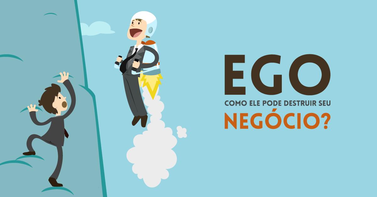 Ego, como ele pode destruir seu negócio?