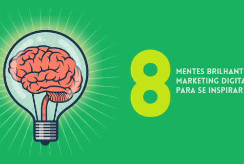 8 MENTES BRILHANTES DO MARKETING DIGITAL PARA SE INSPIRAR